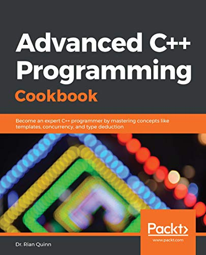 Advanced C++ Programming Cookbook: Become an expert C++ programmer by mastering concepts like templates, concurrency, and type deduction (English Edition)