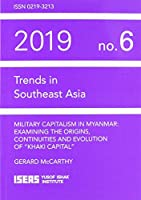 Military Capitalism in Myanmar: Examining the Origins, Continuities and Evolution of Khaki Capital (Trends in Southeast Asia)