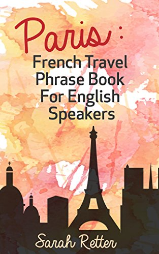 PARIS: FRENCH TRAVEL PHRASE BOOK for ENGLISH SPEAKERS: The best...