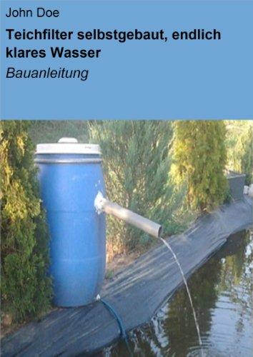 Teichfilter selbstgebaut, endlich klares Wasser: Bauanleitung