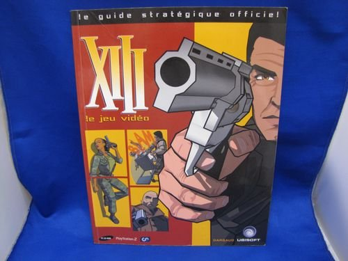 XIII Le Jeu Vidéo Le Guide Stratégique Officiel