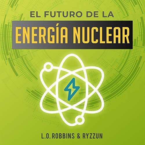 El Futuro de la Energía Nuclear [The Future of Nuclear Energy] cover art