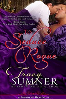 To Seduce A Rogue: Steamy, Small Town, Enemies to Lovers (Southern Heat Book 1) by [Tracy Sumner]