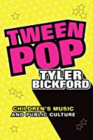 Tween Pop: Children's Music and Public Culture