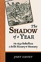 The Shadow of a Year: The 1641 Rebellion in Irish History and Memory (History of Ireland and the Irish Diaspora)