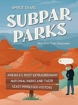 Subpar Parks  America s Most Extraordinary National Parks and Their Least Impressed Visitors