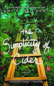 The Simplicity of Cider: A Novel by [Amy E. Reichert]