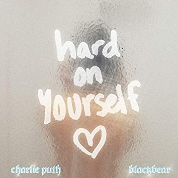 Hard On Yourself