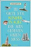 111 Orte für Kinder in Kiel, die man gesehen haben muss: Reiseführer für Kinder