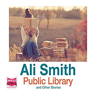 Public Library and Other Stories                   By:                                                                                                                                 Ali Smith                               Narrated by:                                                                                                                                 Ali Smith                      Length: 4 hrs and 24 mins     29 ratings     Overall 4.4