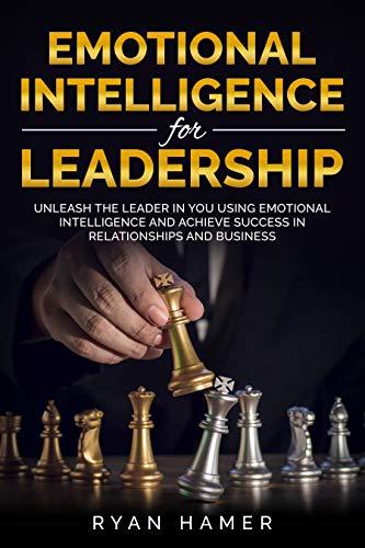 Emotional Intelligence For Leadership: Unleash Thе Leader In You Uѕing Emotional Intelligence And Асhiеvе Ѕuссеѕѕ In Rеlаtiоnѕhiрѕ And Buѕinеѕѕ (English Edition)