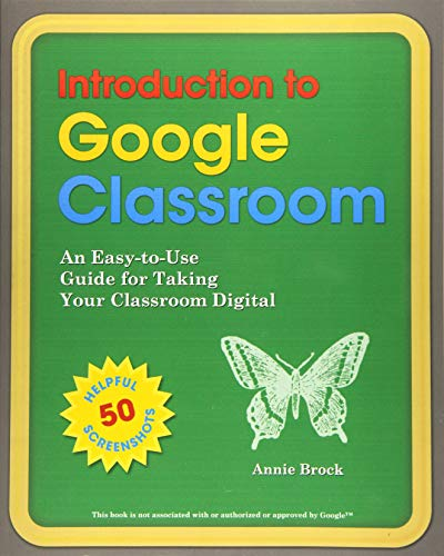 Introduction to Google Classroom: An Easy-to-Use Guide to Taking Your Classroom Digital