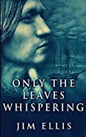 Only The Leaves Whispering (The Last Hundred Book 1)