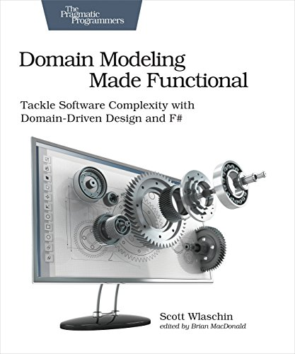 Domain Modeling Made Functional: Tackle Software Complexity with Domain-Driven Design and F