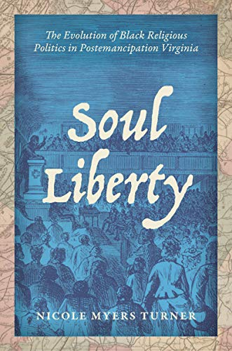 Soul Liberty: The Evolution of Black Religious Politics in Postemancipation Virginia by [Nicole Myers Turner]