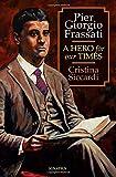 Pier Giorgio Frassati: A Hero for Our Times - Cristina Siccardi