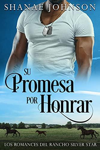 Su Promesa por Honrar (Los Romances del Rancho Silver Star nº 1) de Shanae Johnson
