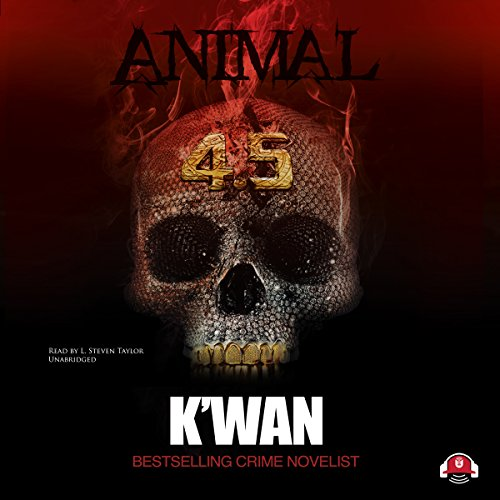Animal 4.5                   By:                                                                                                                                 K'wan,                                                                                        Buck 50 Productions - producer                               Narrated by:                                                                                                                                 L. Steven Taylor                      Length: 6 hrs and 35 mins     134 ratings     Overall 3.4