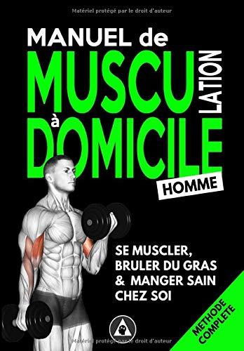 Manuel de Musculation à Domicile #Homme: Méthode de Nutrition et d'Entrainement Poids du Corps & Haltère