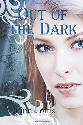 [(Out of the Dark )] [Author: Quinn Loftis] [Dec-2012]