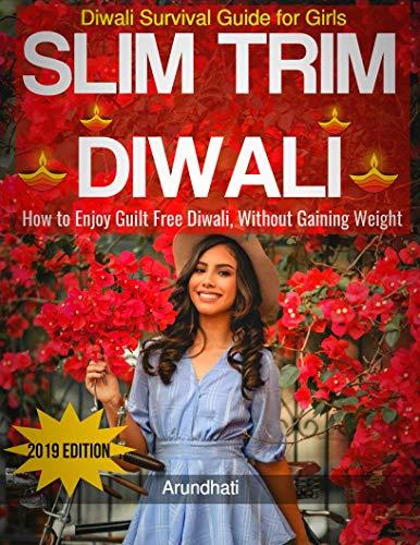 Slim Trim Diwali - Diwali Survival Guide & Diet Plan for Girls To Detox Body, Lose Weight & Look Beautiful During Festivals: Relish Guilt Free Diwali Without ... & After Diwali Plan (English Edition)