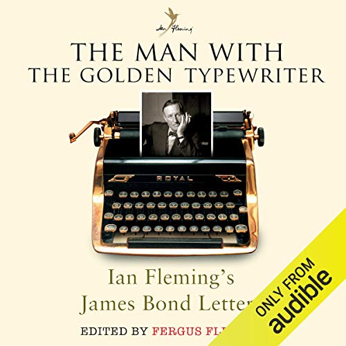 The Man with the Golden Typewriter                   By:                                                                                                                                 Ian Fleming,                                                                                        Fergus Fleming                               Narrated by:                                                                                                                                 Julian Rhind-Tutt                      Length: 13 hrs and 11 mins     19 ratings     Overall 4.5