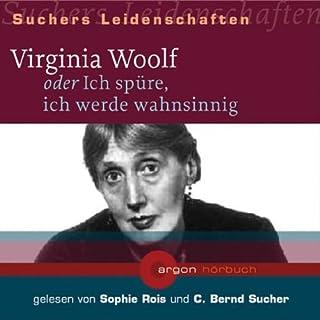Virginia Woolf                   Autor:                                                                                                                                 Bernd Sucher                               Sprecher:                                                                                                                                 Sophie Rois,                                                                                        Bernd Sucher                      Spieldauer: 1 Std. und 5 Min.     14 Bewertungen     Gesamt 4,5