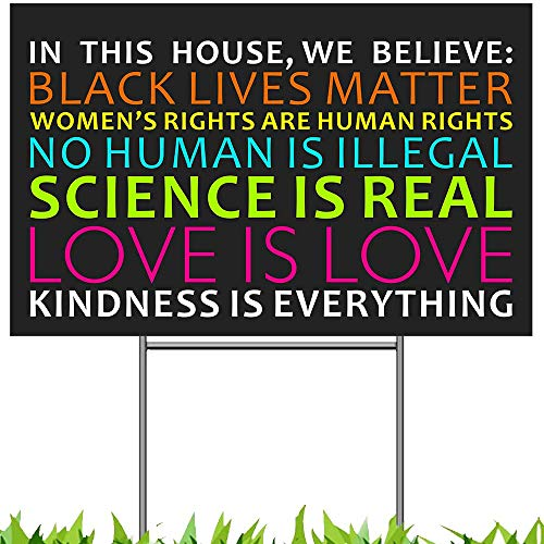 in This House We Believe Lawn Sign 18x12, Black Lives Matter Science Love Human Rights Anti-Racism BLM Movement Yard Sign, 2-Sided Print Political Banner with Metal H Stake for Outdoor Election 2020