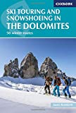 Ski Touring and Snowshoeing in the Dolomites: 50 winter routes (Winter Climbing and Ski Tourin) [Idioma Inglés]