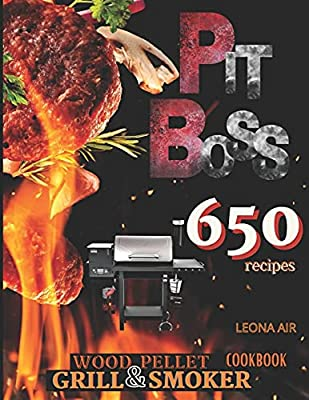 Pit Boss Wood Pellet Grill & Smoker Cookbook: Become a True Expert and Create Perfect Smoke: 650+ Quick and Delicious Recipes That Will Make Everyone's Mouths Water