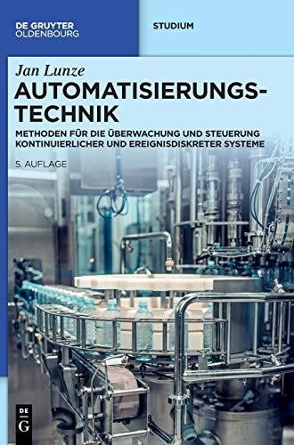 Automatisierungstechnik: Methoden für die Überwachung und Steuerung kontinuierlicher und ereignisdiskreter Systeme (De Gruyter Studium)