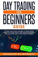 Day Trading for Beginners Guide: The Best Stock Market Strategies to Create Passive Income for a Living, How to Make Money with Options, Forex and Swing Trade to Reach the Financial Freedom.