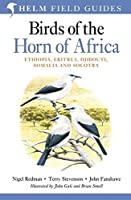 Birds of the Horn of Africa: Ethiopia, Eritrea, Djibouti, Somalia and Socotra (Helm Field Guides)
