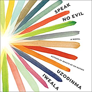 Speak No Evil     A Novel              By:                                                                                                                                 Uzodinma Iweala                               Narrated by:                                                                                                                                 Prentice Onayemi,                                                                                        Julia Whelan                      Length: 6 hrs and 21 mins     253 ratings     Overall 4.4