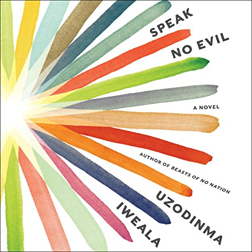 Speak No Evil     A Novel              Written by:                                                                                                                                 Uzodinma Iweala                               Narrated by:                                                                                                                                 Prentice Onayemi,                                                                                        Julia Whelan                      Length: 6 hrs and 21 mins     3 ratings     Overall 4.0