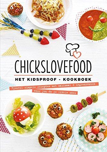 Chickslovefood - Het Kidsproof Kookboek: Tjokvol simpele recepten met maximaal 6 ingrediënten voor jou én je little ones