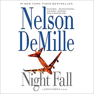 Night Fall                   By:                                                                                                                                 Nelson DeMille                               Narrated by:                                                                                                                                 Scott Brick                      Length: 14 hrs and 50 mins     4,207 ratings     Overall 4.4