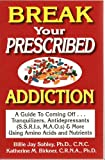 Break Your Prescribed Addition: A Guide To Coming Off Tranquilizers, Antidepressants (S.S.R.I.s, M.A.O.s) & More Using Amino Acids And Nutrient Therapy