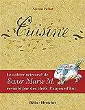Cuisine - Le cahier retrouvé de Soeur Marie M. révisité par des chefs d'aujourd'hui