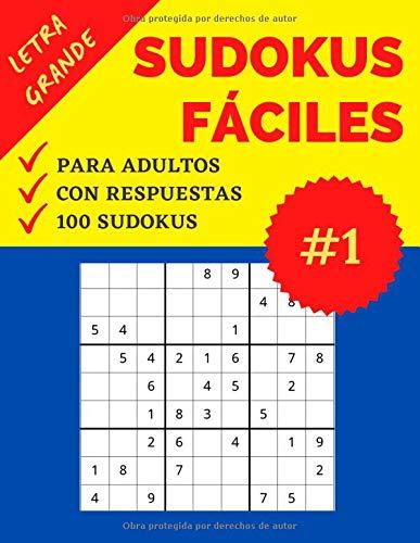 Sudokus Fáciles para Adultos   Letra Grande   Parte 1: 100 Sudokus con Respuestas   Nivel: Fácil   Sudoku recomendable para Personas Mayores   Soluciones Incluídas   Formato Grande