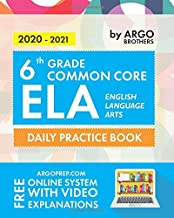 6th Grade Common Core ELA (English Language Arts): Daily Practice Workbook | 300+ Practice Questions and Video Explanations | Common Core State Aligned | Argo Brothers PDF