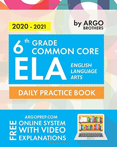 6th Grade Common Core ELA (English Language Arts): Daily Practice Workbook | 300+ Practice Questions and Video Explanations | Common Core State Aligned | Argo Brothers