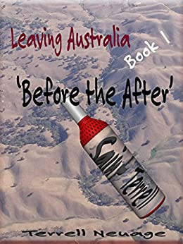 Leaving Australia 'Again': Before the After by [Terrell Neuage]