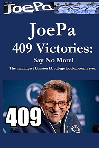 JoePa 409 Victories:Say No More!: The winningest Division I-A college football coach ever. (English Edition)