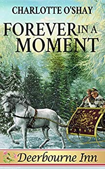 Forever in a Moment (Deerbourne Inn) by [Charlotte O'Shay]
