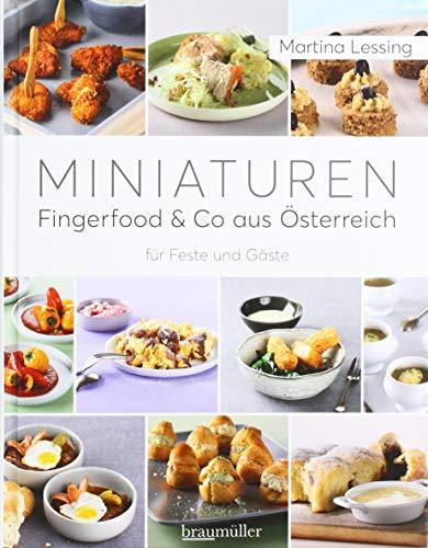 Miniaturen - Fingerfood & Co aus Österreich: für Feste und Gäste