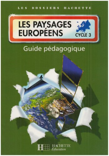 Les Dossiers Hachette Géographie Cycle 3 - Les paysages européens - Guide + photofiches - Ed 2007