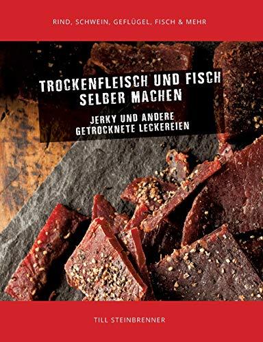 Trockenfleisch und Fisch selber machen: Jerky & andere getrocknete Leckereien