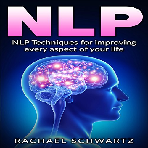 NLP: NLP Techniques for Improving Every Aspect of Your Life cover art