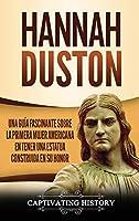 Hannah Duston: Una guía fascinante sobre la primera mujer americana en tener una estatua construida en su honor